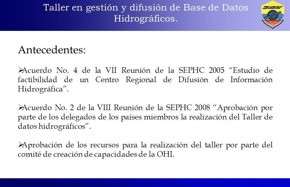 Antecedentes: Acuerdo No. 4 de la VII Reunión de la SEPHC 2005 Estudio de factibilidad de un Centro Regional de Difusión de Información Hidrográfica.