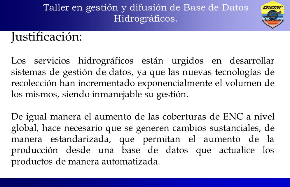 Taller en gestión y difusión de Base de Datos Hidrográficos. Justificación: Los servicios hidrográficos están urgidos en desarrollar sistemas de gesti