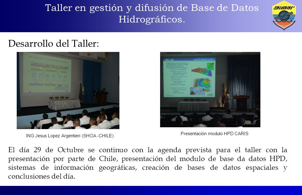 Taller en gestión y difusión de Base de Datos Hidrográficos. Desarrollo del Taller: El día 29 de Octubre se continuo con la agenda prevista para el ta