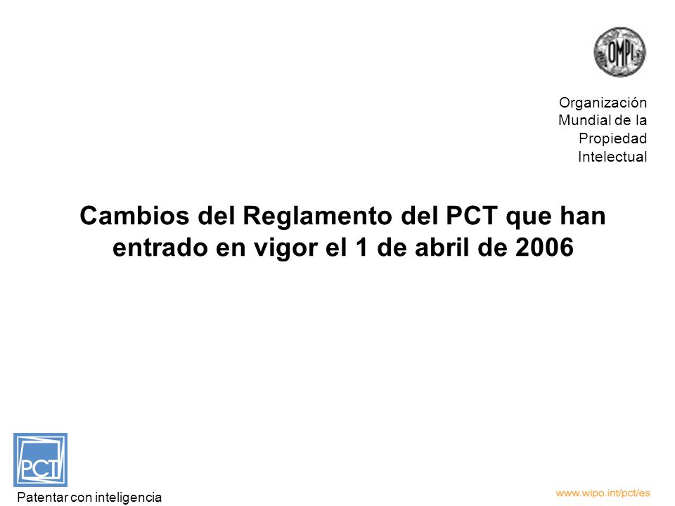Cambios del Reglamento del PCT que han entrado en vigor el 1 de abril de 2006 Patentar con inteligencia Organización Mundial de la Propiedad Intelectu