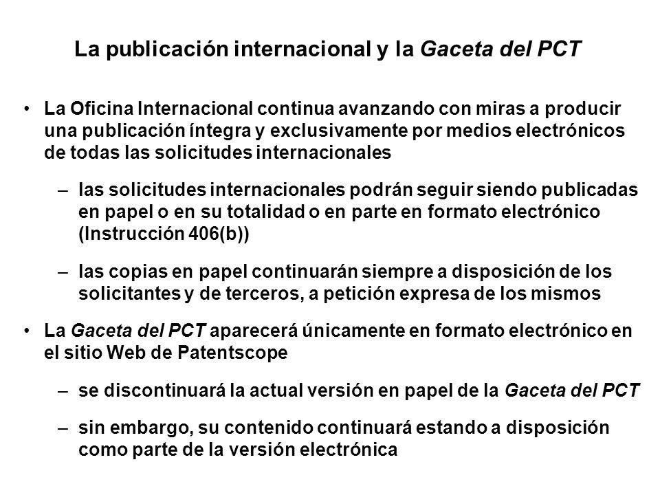 La publicación internacional y la Gaceta del PCT La Oficina Internacional continua avanzando con miras a producir una publicación íntegra y exclusivam