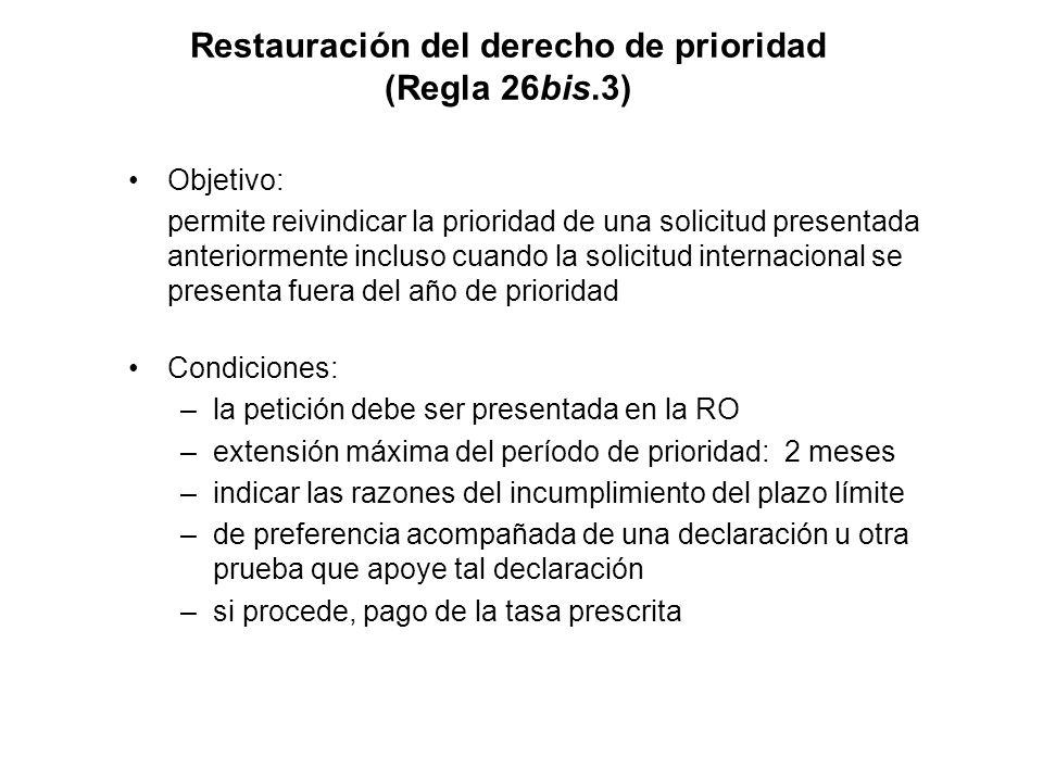 Restauración del derecho de prioridad (Regla 26bis.3) Objetivo: permite reivindicar la prioridad de una solicitud presentada anteriormente incluso cua