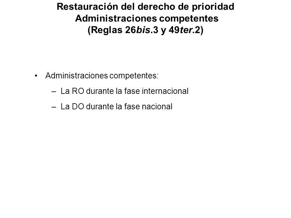 Restauración del derecho de prioridad Administraciones competentes (Reglas 26bis.3 y 49ter.2) Administraciones competentes: –La RO durante la fase internacional –La DO durante la fase nacional