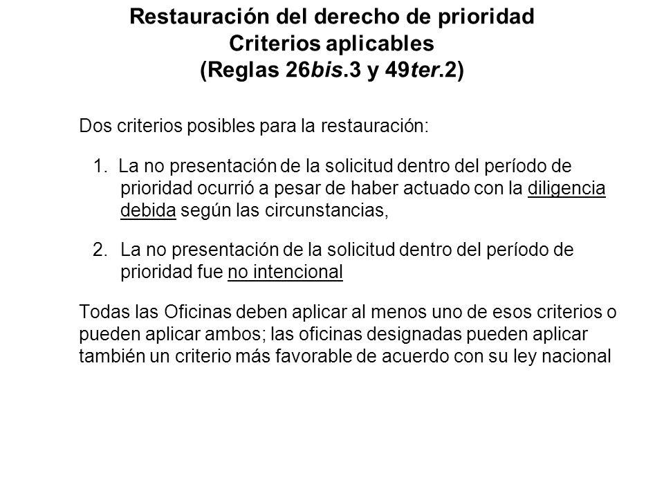 Restauración del derecho de prioridad Criterios aplicables (Reglas 26bis.3 y 49ter.2) Dos criterios posibles para la restauración: 1. La no presentaci