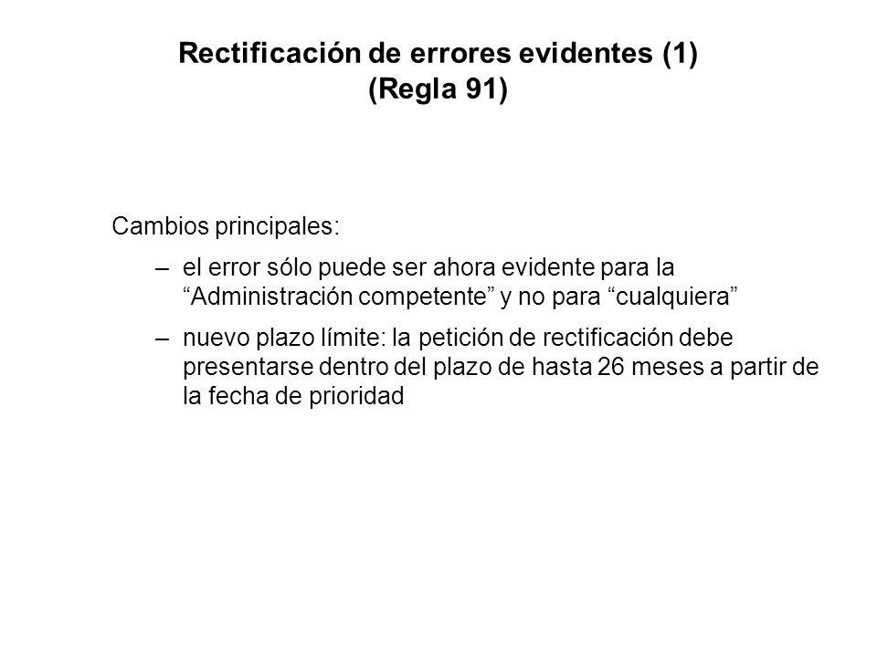 Rectificación de errores evidentes (1) (Regla 91) Cambios principales: –el error sólo puede ser ahora evidente para la Administración competente y no