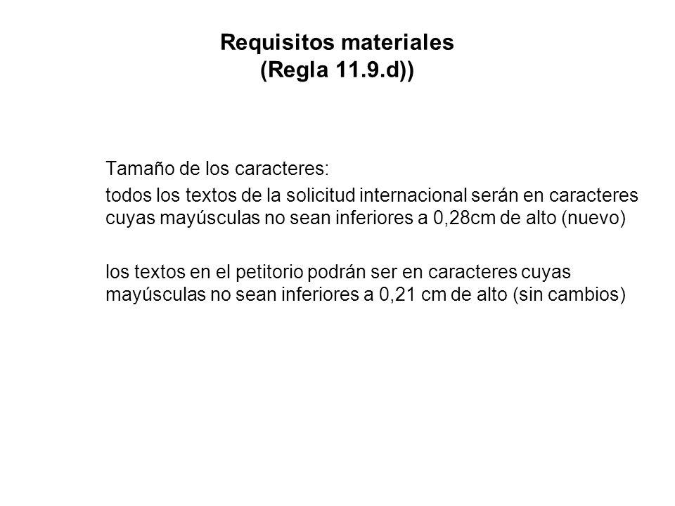 Requisitos materiales (Regla 11.9.d)) Tamaño de los caracteres: todos los textos de la solicitud internacional serán en caracteres cuyas mayúsculas no