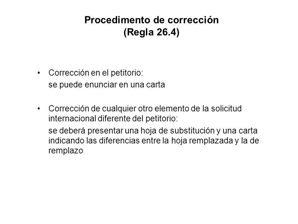 Procedimento de corrección (Regla 26.4) Corrección en el petitorio: se puede enunciar en una carta Corrección de cualquier otro elemento de la solicitud internacional diferente del petitorio: se deberá presentar una hoja de substitución y una carta indicando las diferencias entre la hoja remplazada y la de remplazo