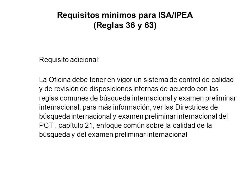 Requisitos mínimos para ISA/IPEA (Reglas 36 y 63) Requisito adicional: La Oficina debe tener en vigor un sistema de control de calidad y de revisión d