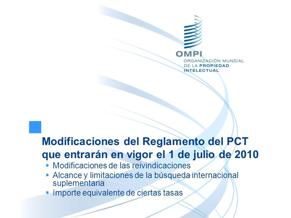 Modificaciones del Reglamento del PCT que entrarán en vigor el 1 de julio de 2010 Modificaciones de las reivindicaciones Alcance y limitaciones de la búsqueda internacional suplementaria Importe equivalente de ciertas tasas