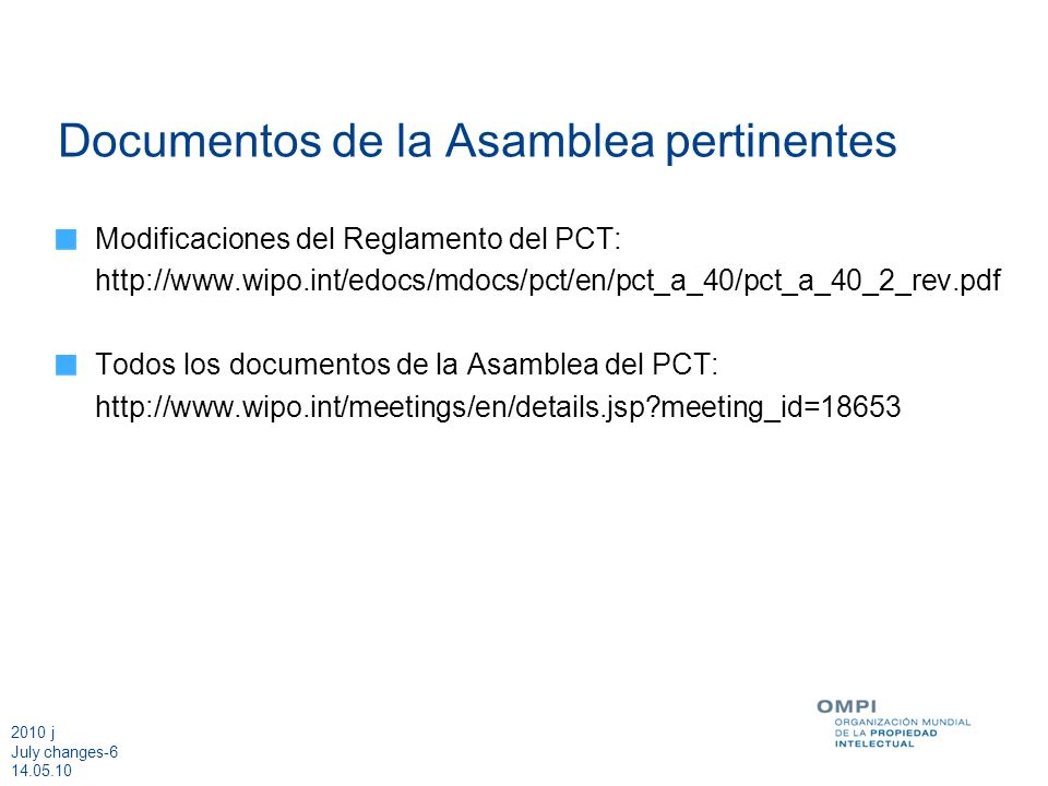 2010 j July changes Documentos de la Asamblea pertinentes Modificaciones del Reglamento del PCT:   Todos los documentos de la Asamblea del PCT:   meeting_id=18653