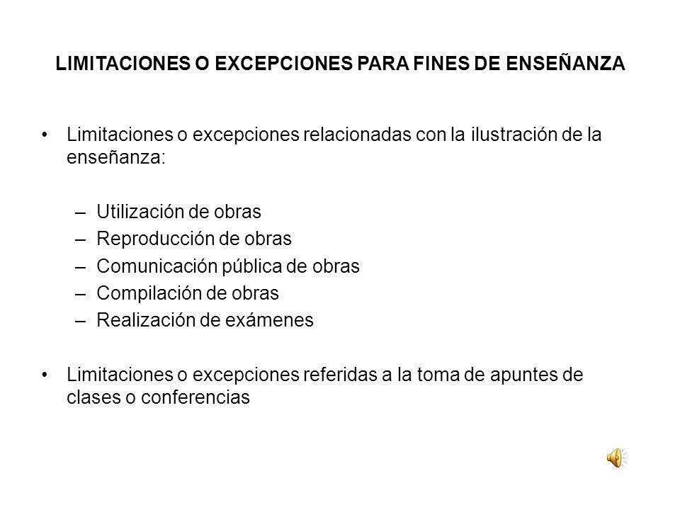 LIMITACIONES O EXCEPCIONES PARA FINES DE ENSEÑANZA Limitaciones o excepciones relacionadas con la ilustración de la enseñanza: –Utilización de obras –