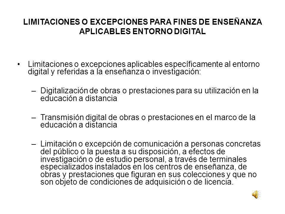 LIMITACIONES O EXCEPCIONES PARA FINES DE ENSEÑANZA APLICABLES ENTORNO DIGITAL Limitaciones o excepciones aplicables específicamente al entorno digital