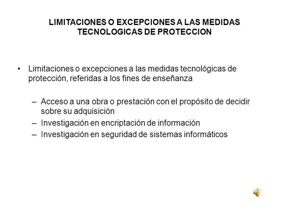 LIMITACIONES O EXCEPCIONES A LAS MEDIDAS TECNOLOGICAS DE PROTECCION Limitaciones o excepciones a las medidas tecnológicas de protección, referidas a l