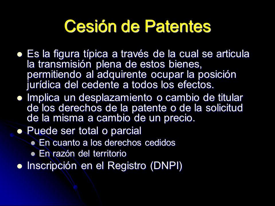Cesión de Patentes Es la figura típica a través de la cual se articula la transmisión plena de estos bienes, permitiendo al adquirente ocupar la posic