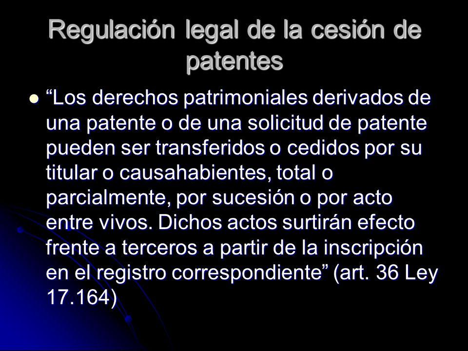 Regulación legal de la cesión de patentes Los derechos patrimoniales derivados de una patente o de una solicitud de patente pueden ser transferidos o