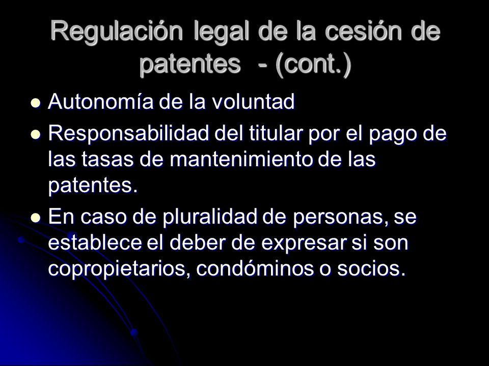 Regulación legal de la cesión de patentes - (cont.) Autonomía de la voluntad Autonomía de la voluntad Responsabilidad del titular por el pago de las t