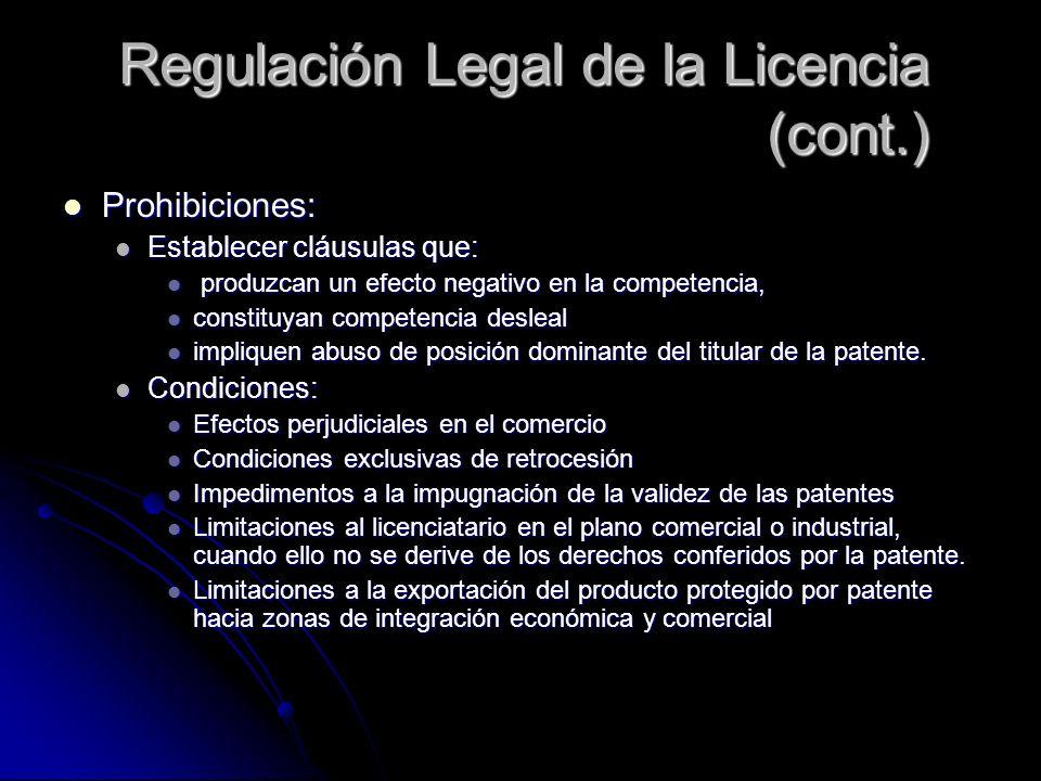 Regulación Legal de la Licencia (cont.) Prohibiciones: Prohibiciones: Establecer cláusulas que: Establecer cláusulas que: produzcan un efecto negativo