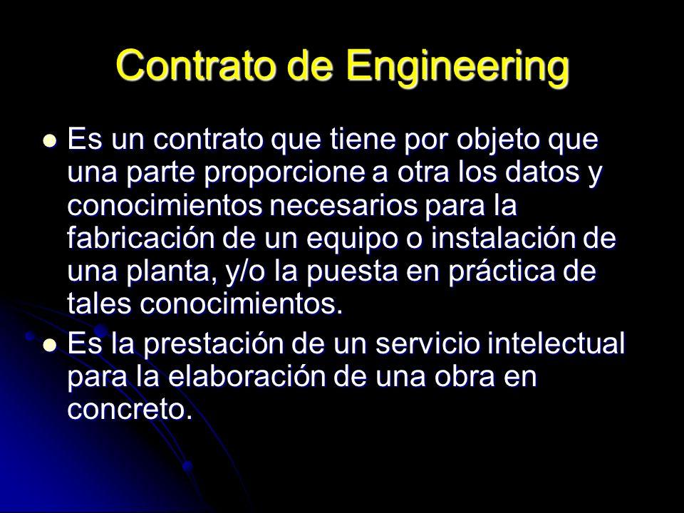 Contrato de Engineering Es un contrato que tiene por objeto que una parte proporcione a otra los datos y conocimientos necesarios para la fabricación