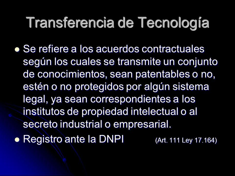 Transferencia de Tecnología Se refiere a los acuerdos contractuales según los cuales se transmite un conjunto de conocimientos, sean patentables o no,