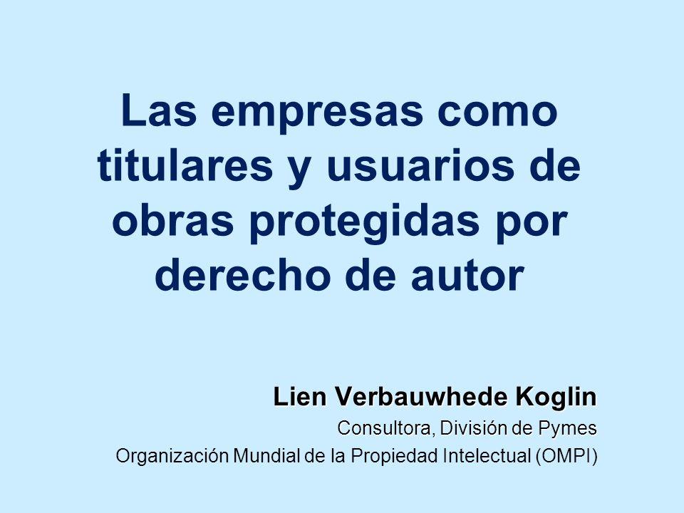 Las empresas como titulares y usuarios de obras protegidas por derecho de autor Lien Verbauwhede Koglin Consultora, División de Pymes Organización Mun