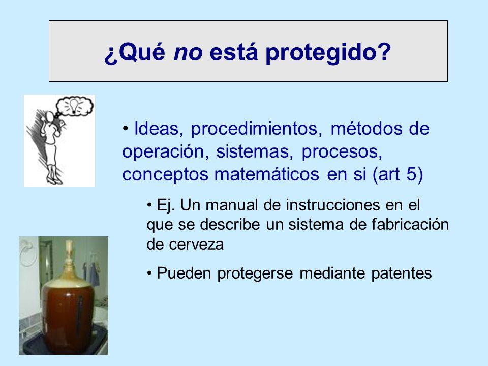 ¿Qué no está protegido? Ideas, procedimientos, métodos de operación, sistemas, procesos, conceptos matemáticos en si (art 5) Ej. Un manual de instrucc