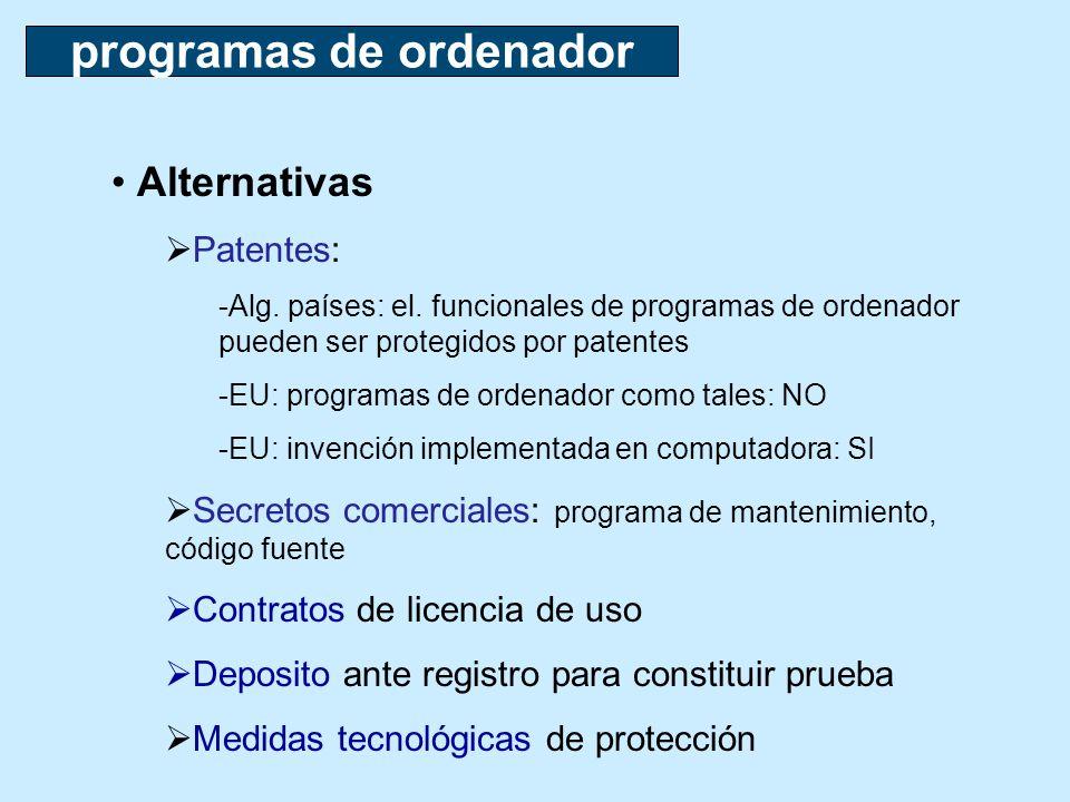 Alternativas Patentes: -Alg. países: el. funcionales de programas de ordenador pueden ser protegidos por patentes -EU: programas de ordenador como tal