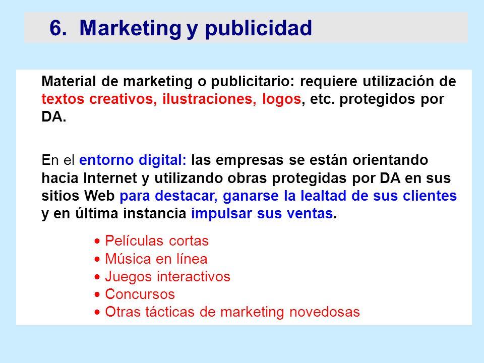6. Marketing y publicidad Material de marketing o publicitario: requiere utilización de textos creativos, ilustraciones, logos, etc. protegidos por DA