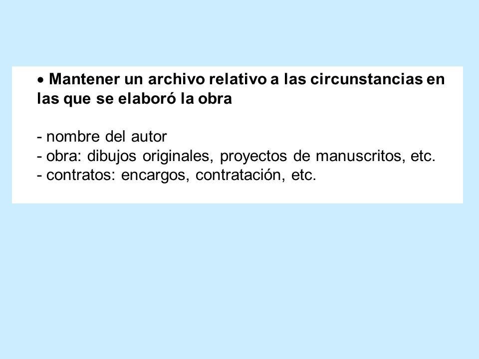 Mantener un archivo relativo a las circunstancias en las que se elaboró la obra - nombre del autor - obra: dibujos originales, proyectos de manuscrito