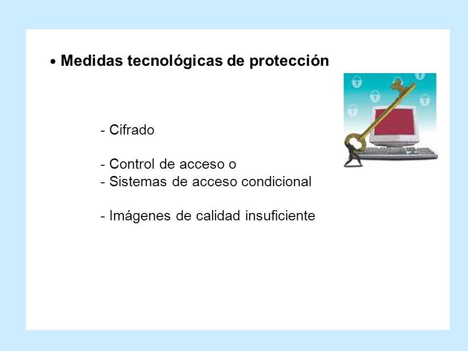 Medidas tecnológicas de protección - Cifrado - Control de acceso o - Sistemas de acceso condicional - Imágenes de calidad insuficiente