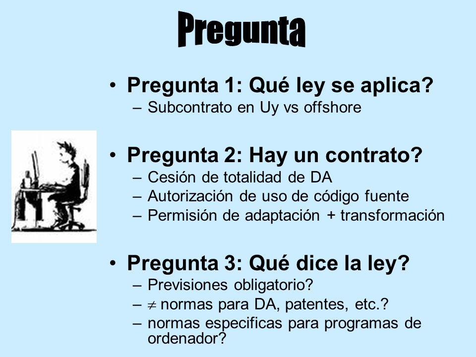 Pregunta 1: Qué ley se aplica? –Subcontrato en Uy vs offshore Pregunta 2: Hay un contrato? –Cesión de totalidad de DA –Autorización de uso de código f