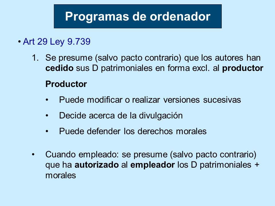 Art 29 Ley 9.739 1.Se presume (salvo pacto contrario) que los autores han cedido sus D patrimoniales en forma excl. al productor Productor Puede modif