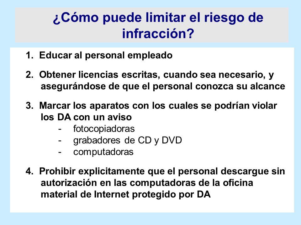 ¿Cómo puede limitar el riesgo de infracción? 1. Educar al personal empleado 2. Obtener licencias escritas, cuando sea necesario, y asegurándose de que