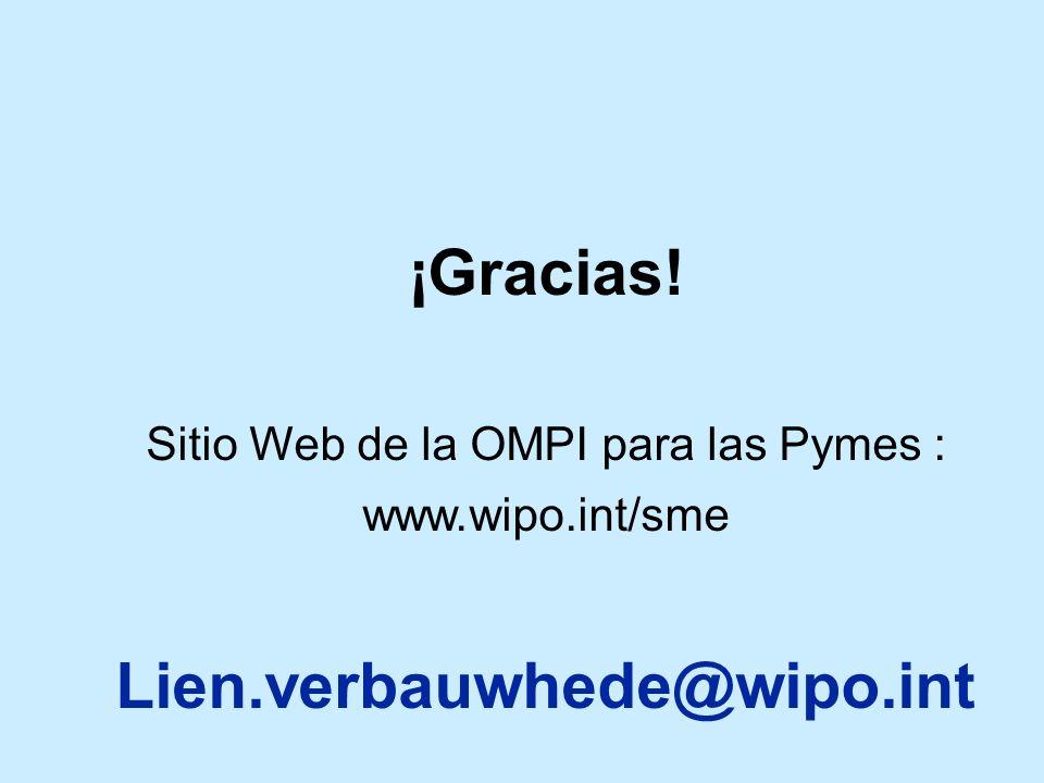 ¡Gracias! Sitio Web de la OMPI para las Pymes : www.wipo.int/sme Lien.verbauwhede@wipo.int