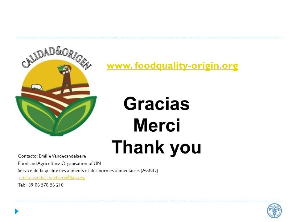 www. foodquality-origin.org Contacto: Emilie Vandecandelaere Food and Agriculture Organisation of UN Service de la qualité des aliments et des normes