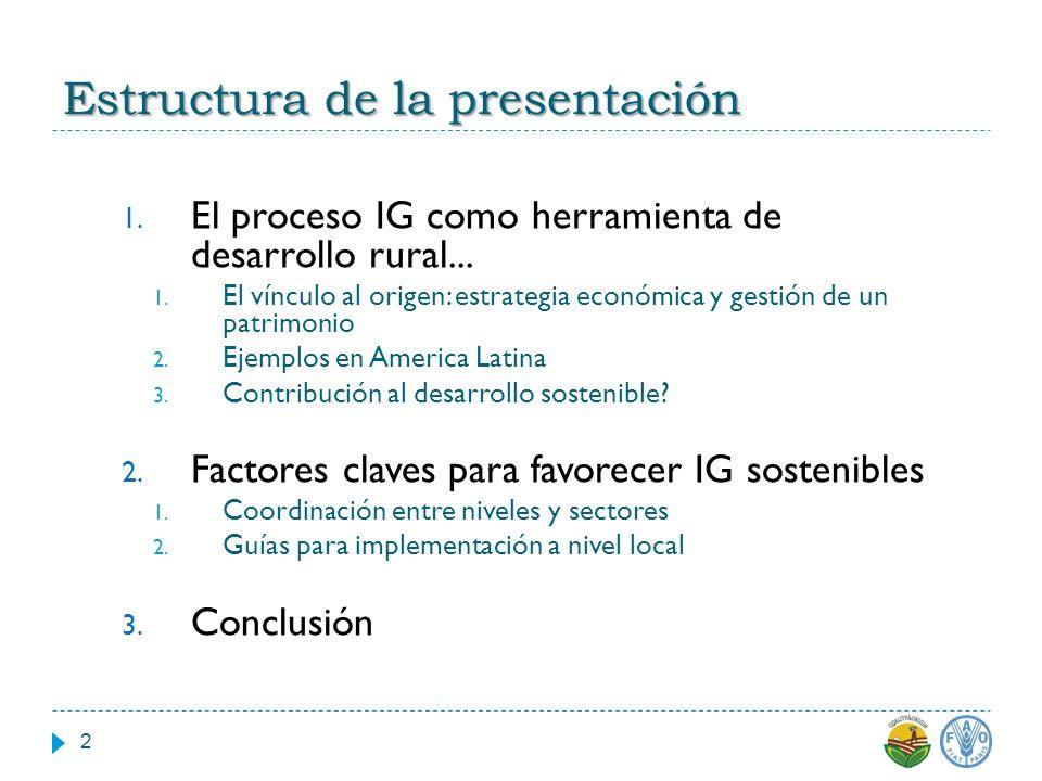 Estructura de la presentación 2 1. El proceso IG como herramienta de desarrollo rural... 1. El vínculo al origen: estrategia económica y gestión de un
