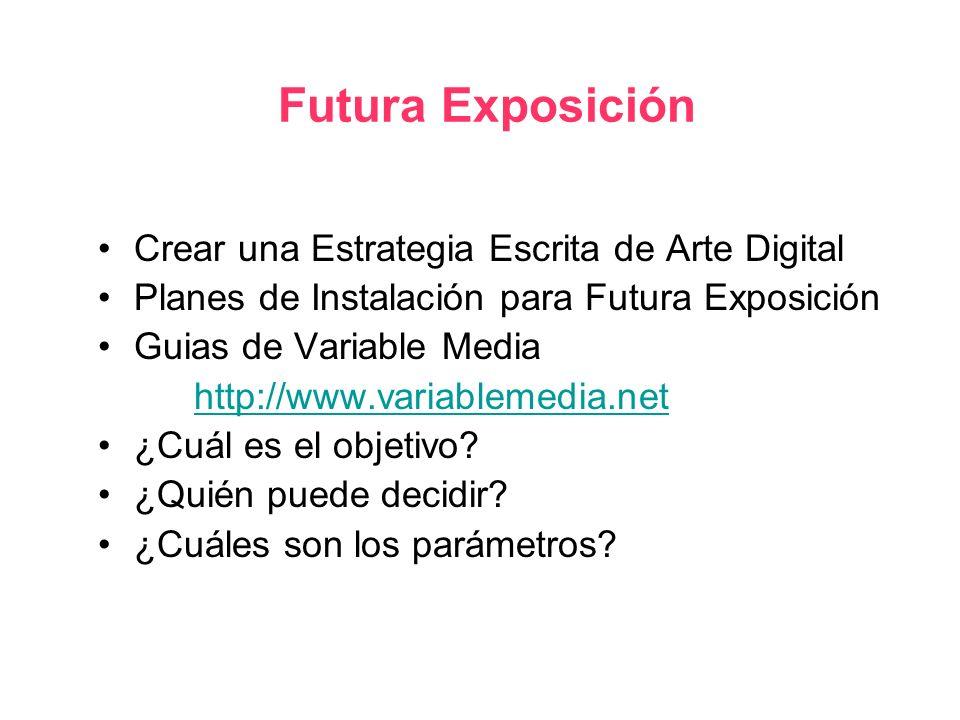 Futura Exposición Crear una Estrategia Escrita de Arte Digital Planes de Instalación para Futura Exposición Guias de Variable Media http://www.variablemedia.net ¿Cuál es el objetivo.