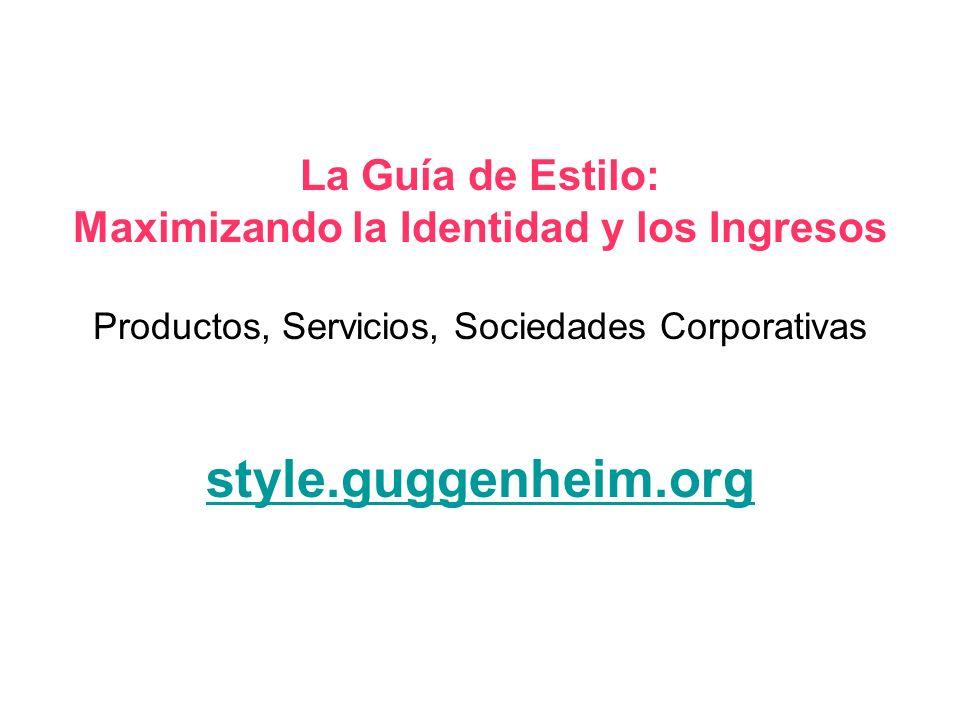 La Guía de Estilo: Maximizando la Identidad y los Ingresos Productos, Servicios, Sociedades Corporativas style.guggenheim.org