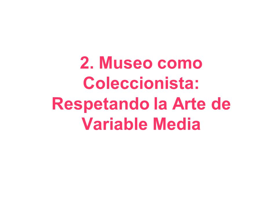 2. Museo como Coleccionista: Respetando la Arte de Variable Media