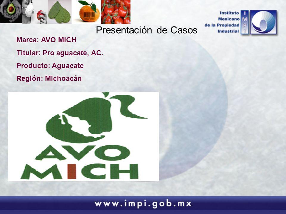 Marca: AVO MICH Titular: Pro aguacate, AC. Producto: Aguacate Región: Michoacán Presentación de Casos