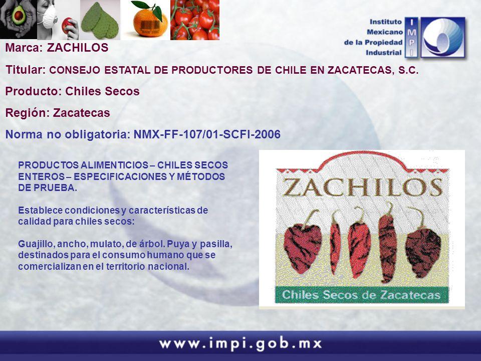 Marca: ZACHILOS Titular: CONSEJO ESTATAL DE PRODUCTORES DE CHILE EN ZACATECAS, S.C. Producto: Chiles Secos Región: Zacatecas Norma no obligatoria: NMX
