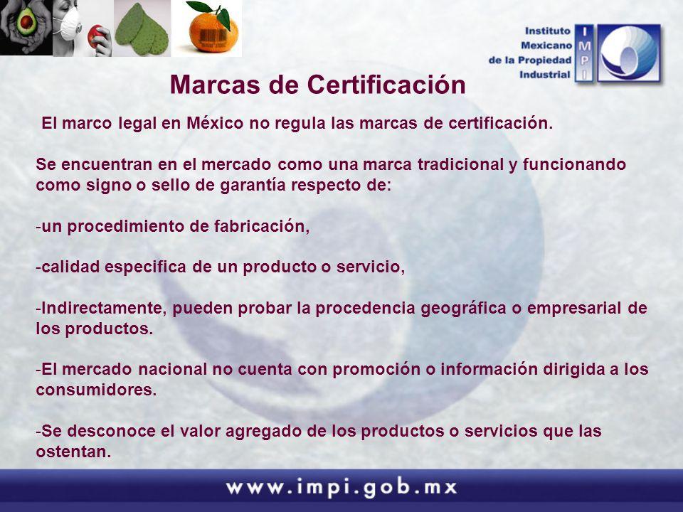 Marcas de Certificación El marco legal en México no regula las marcas de certificación. Se encuentran en el mercado como una marca tradicional y funci