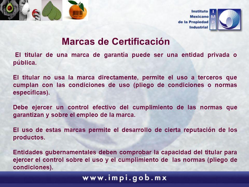Marcas de Certificación El titular de una marca de garantía puede ser una entidad privada o pública. El titular no usa la marca directamente, permite