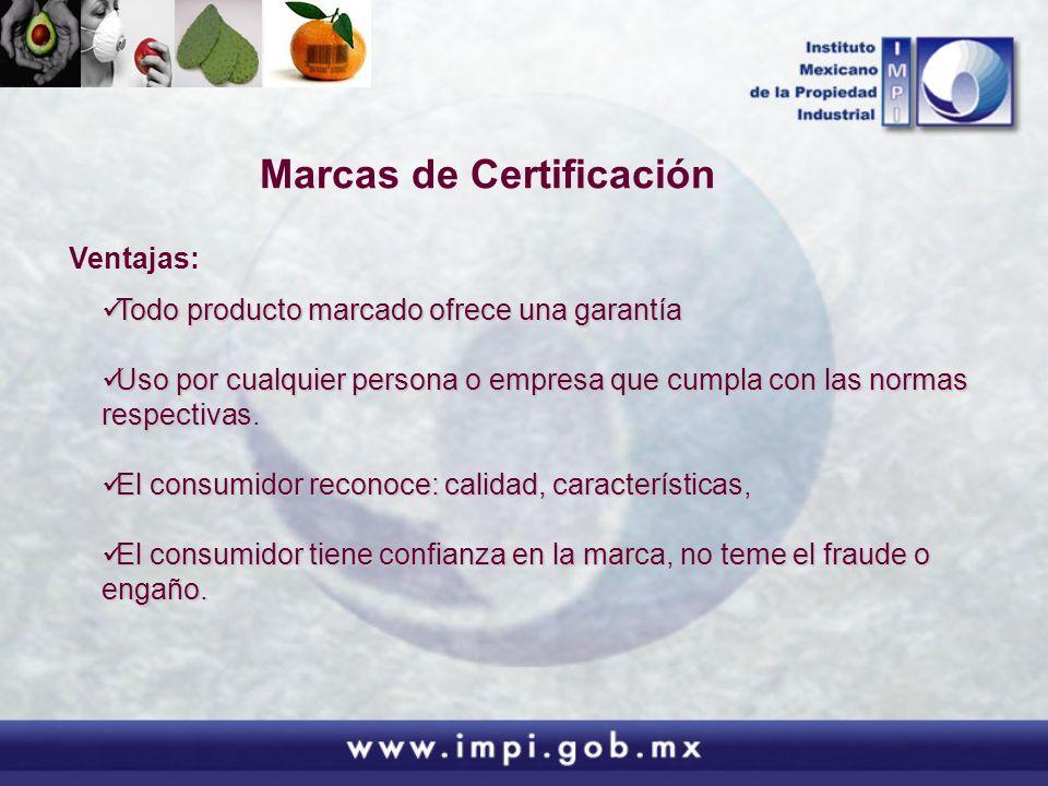 Marcas de Certificación Ventajas: Todo producto marcado ofrece una garantía Todo producto marcado ofrece una garantía Uso por cualquier persona o empr