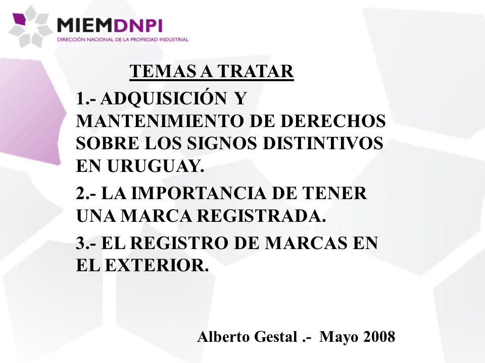 TEMAS A TRATAR 1.- ADQUISICIÓN Y MANTENIMIENTO DE DERECHOS SOBRE LOS SIGNOS DISTINTIVOS EN URUGUAY.