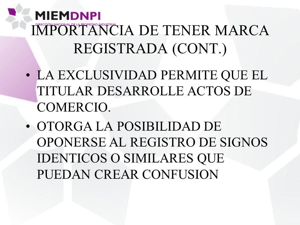 IMPORTANCIA DE TENER MARCA REGISTRADA (CONT.) LA EXCLUSIVIDAD PERMITE QUE EL TITULAR DESARROLLE ACTOS DE COMERCIO.