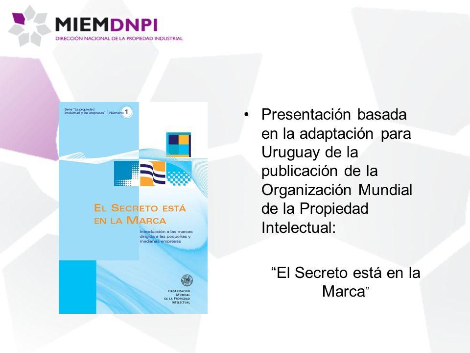 Presentación basada en la adaptación para Uruguay de la publicación de la Organización Mundial de la Propiedad Intelectual: El Secreto está en la Marca
