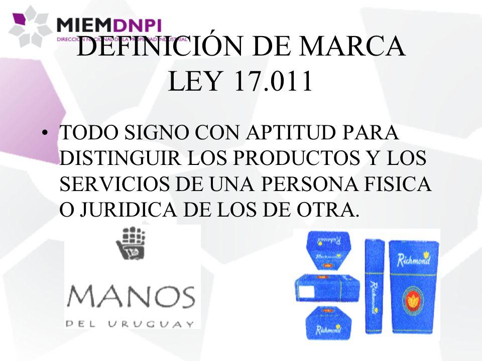 DEFINICIÓN DE MARCA LEY 17.011 TODO SIGNO CON APTITUD PARA DISTINGUIR LOS PRODUCTOS Y LOS SERVICIOS DE UNA PERSONA FISICA O JURIDICA DE LOS DE OTRA.