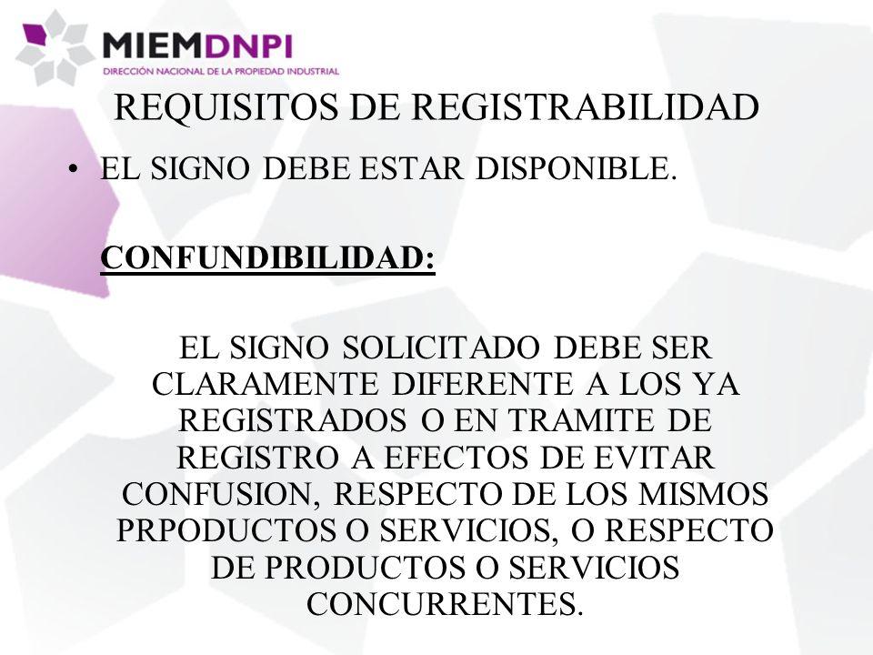 REQUISITOS DE REGISTRABILIDAD EL SIGNO DEBE ESTAR DISPONIBLE. CONFUNDIBILIDAD: EL SIGNO SOLICITADO DEBE SER CLARAMENTE DIFERENTE A LOS YA REGISTRADOS