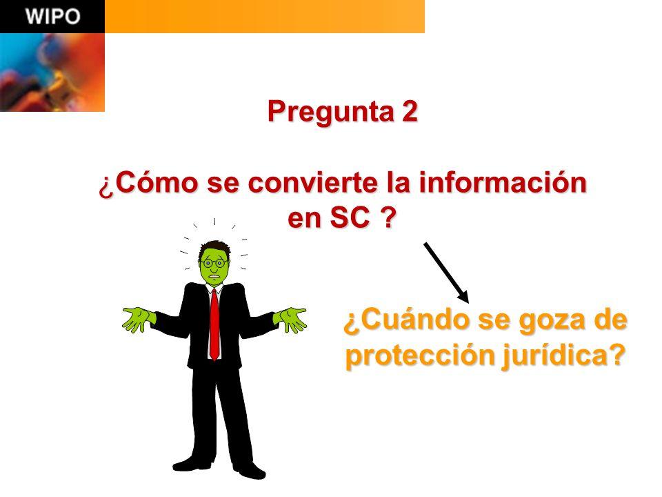 Pregunta 2 ¿Cómo se convierte la información en SC ? ¿Cuándo se goza de protección jurídica?