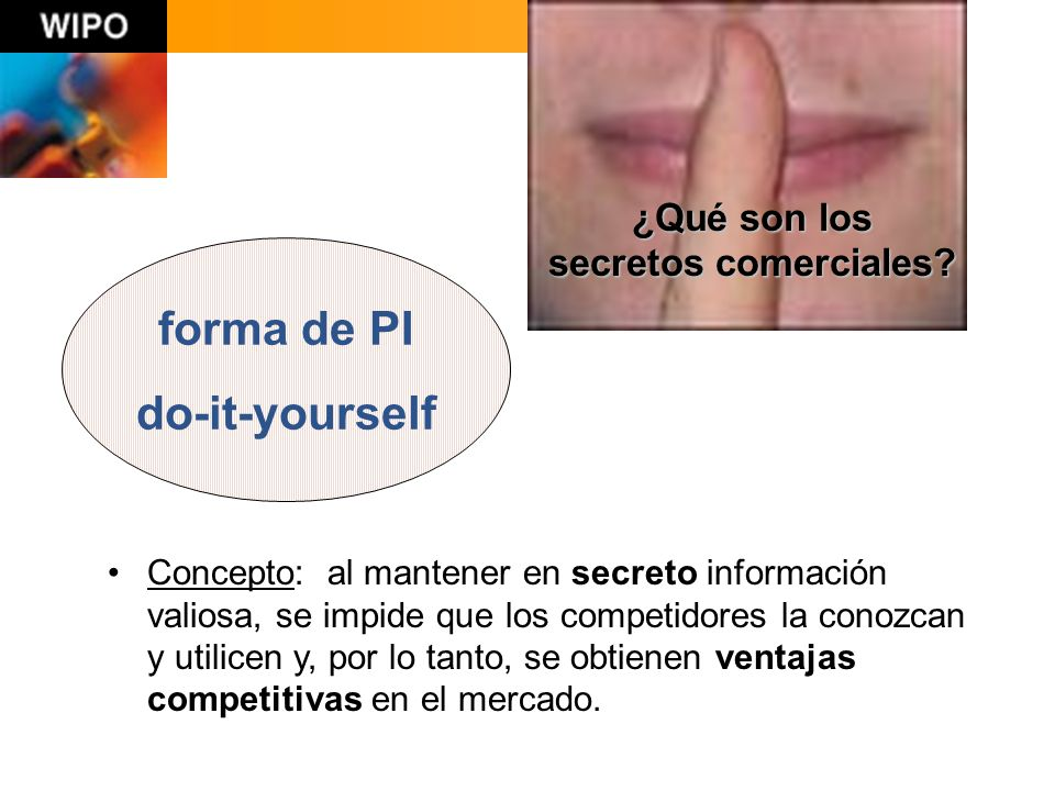 Concepto: al mantener en secreto información valiosa, se impide que los competidores la conozcan y utilicen y, por lo tanto, se obtienen ventajas competitivas en el mercado.